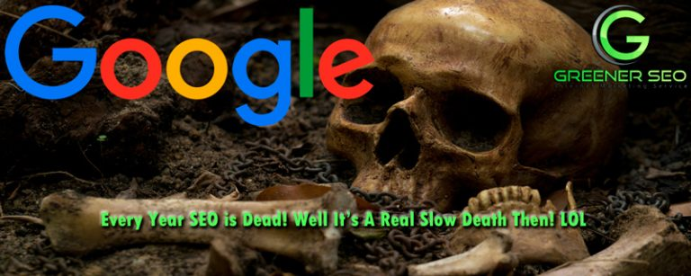 Every Year…. SEO Is Dead! Well Its A Long Slow Death Then! LOL